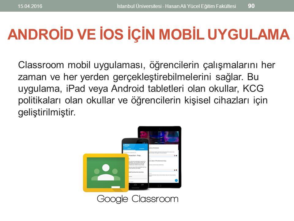 ANDROİD VE İOS İÇİN MOBİL UYGULAMA Classroom mobil uygulaması, öğrencilerin çalışmalarını her zaman ve her yerden gerçekleştirebilmelerini sağlar.