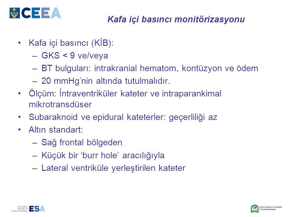 Kafa içi basıncı monitörizasyonu Kafa içi basıncı (KİB): –GKS < 9 ve/veya –BT bulguları: intrakranial hematom, kontüzyon ve ödem –20 mmHg'nin altında tutulmalıdır.