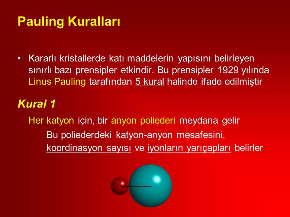 Pauling Kuralları Kararlı kristallerde katı maddelerin yapısını belirleyen sınırlı bazı prensipler etkindir.