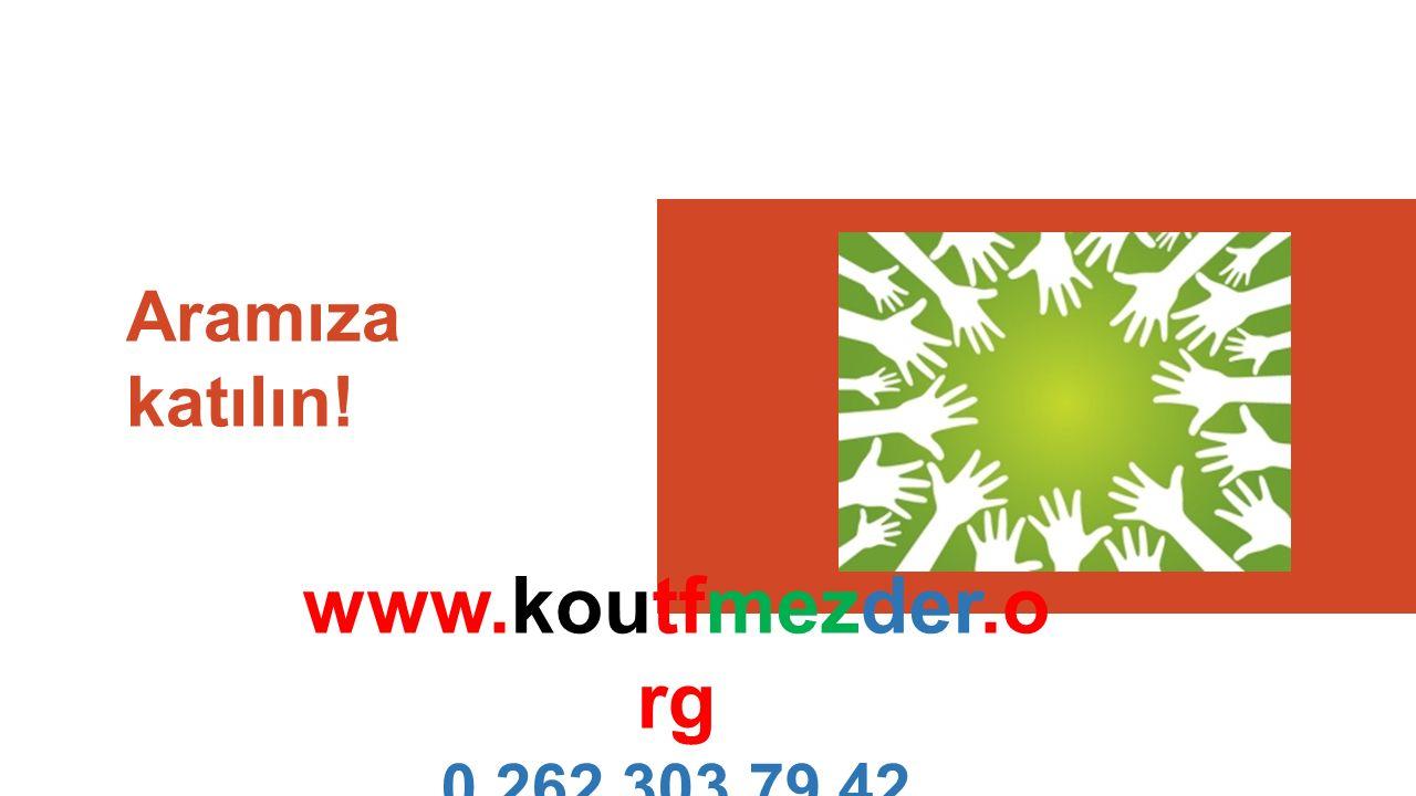 www.koutfmezder.o rg 0 262 303 79 42 Aramıza katılın!
