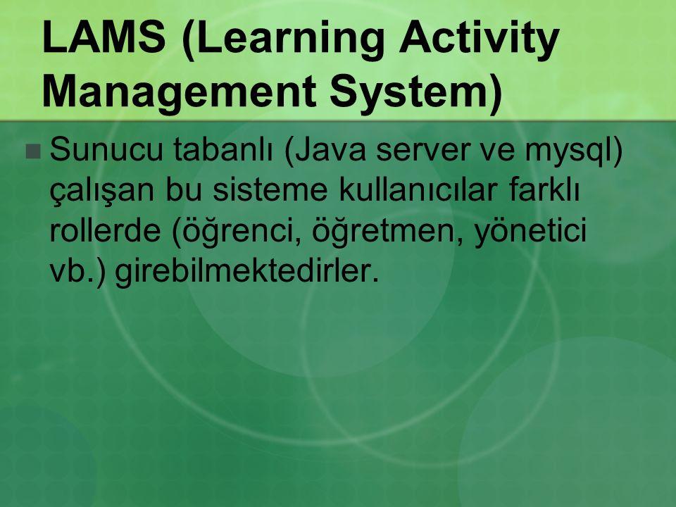 LAMS (Learning Activity Management System) Sunucu tabanlı (Java server ve mysql) çalışan bu sisteme kullanıcılar farklı rollerde (öğrenci, öğretmen, y