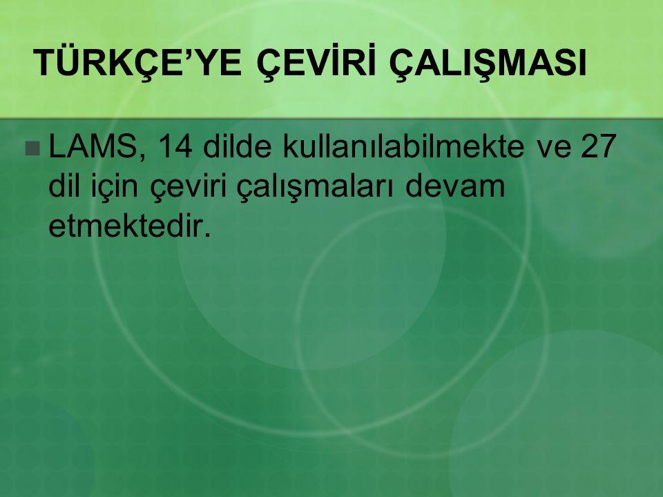 TÜRKÇE'YE ÇEVİRİ ÇALIŞMASI LAMS, 14 dilde kullanılabilmekte ve 27 dil için çeviri çalışmaları devam etmektedir.