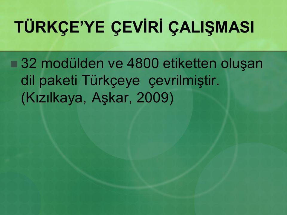 TÜRKÇE'YE ÇEVİRİ ÇALIŞMASI 32 modülden ve 4800 etiketten oluşan dil paketi Türkçeye çevrilmiştir. (Kızılkaya, Aşkar, 2009)