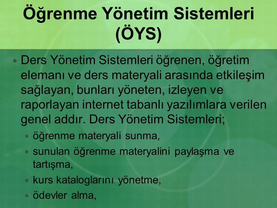 Öğrenme Yönetim Sistemleri (ÖYS) Ders Yönetim Sistemleri öğrenen, öğretim elemanı ve ders materyali arasında etkileşim sağlayan, bunları yöneten, izle