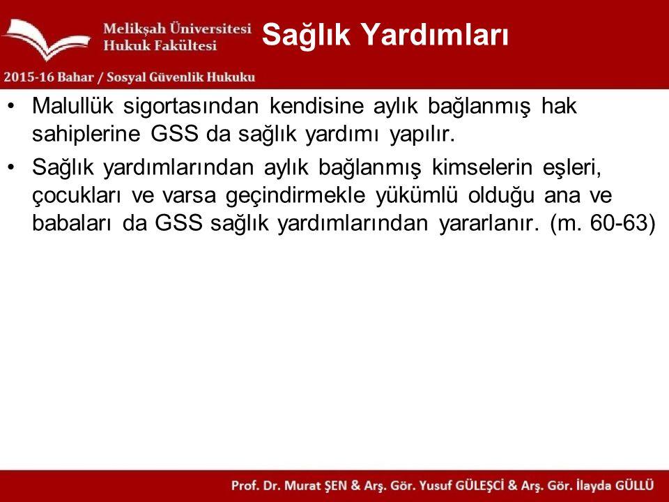 Sağlık Yardımları Malullük sigortasından kendisine aylık bağlanmış hak sahiplerine GSS da sağlık yardımı yapılır.