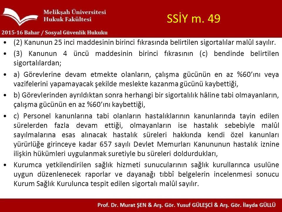 SSİY m.49 (2) Kanunun 25 inci maddesinin birinci fıkrasında belirtilen sigortalılar malûl sayılır.