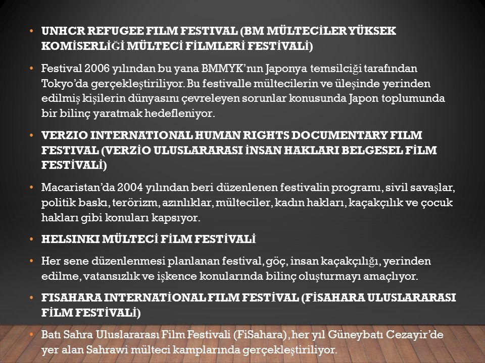 UNHCR REFUGEE FILM FESTIVAL (BM MÜLTEC İ LER YÜKSEK KOM İ SERL İĞİ MÜLTEC İ F İ LMLER İ FEST İ VAL İ ) Festival 2006 yılından bu yana BMMYK'nın Japonya temsilci ğ i tarafından Tokyo'da gerçekle ş tiriliyor.