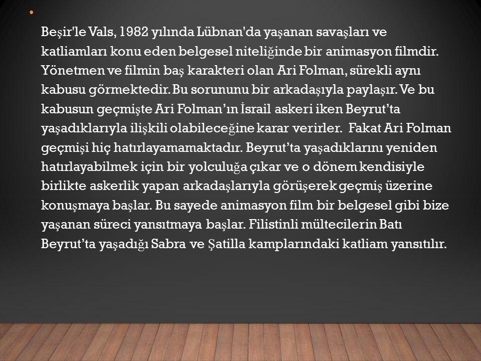 Be ş ir le Vals, 1982 yılında Lübnan da ya ş anan sava ş ları ve katliamları konu eden belgesel niteli ğ inde bir animasyon filmdir.