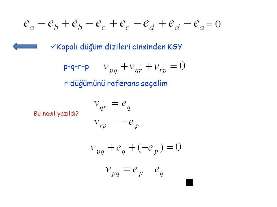 Kapalı düğüm dizileri cinsinden KGY p-q-r-p r düğümünü referans seçelim Bu nasıl yazıldı