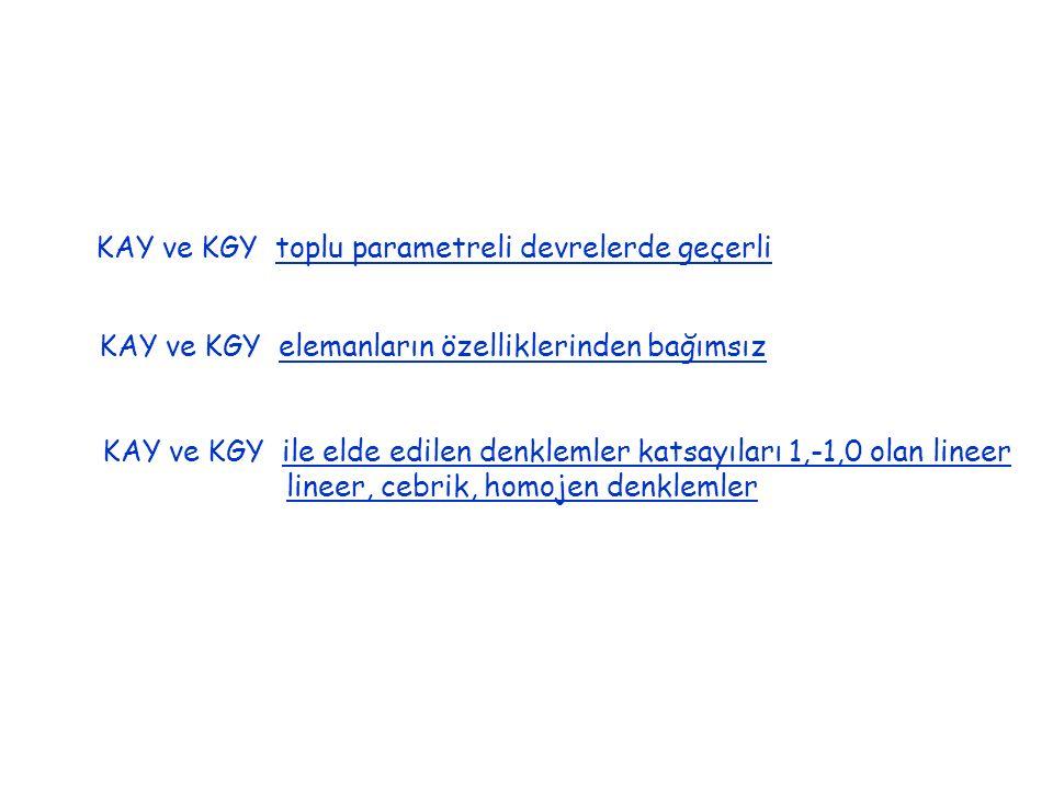 KAY ve KGY toplu parametreli devrelerde geçerli KAY ve KGY elemanların özelliklerinden bağımsız KAY ve KGY ile elde edilen denklemler katsayıları 1,-1