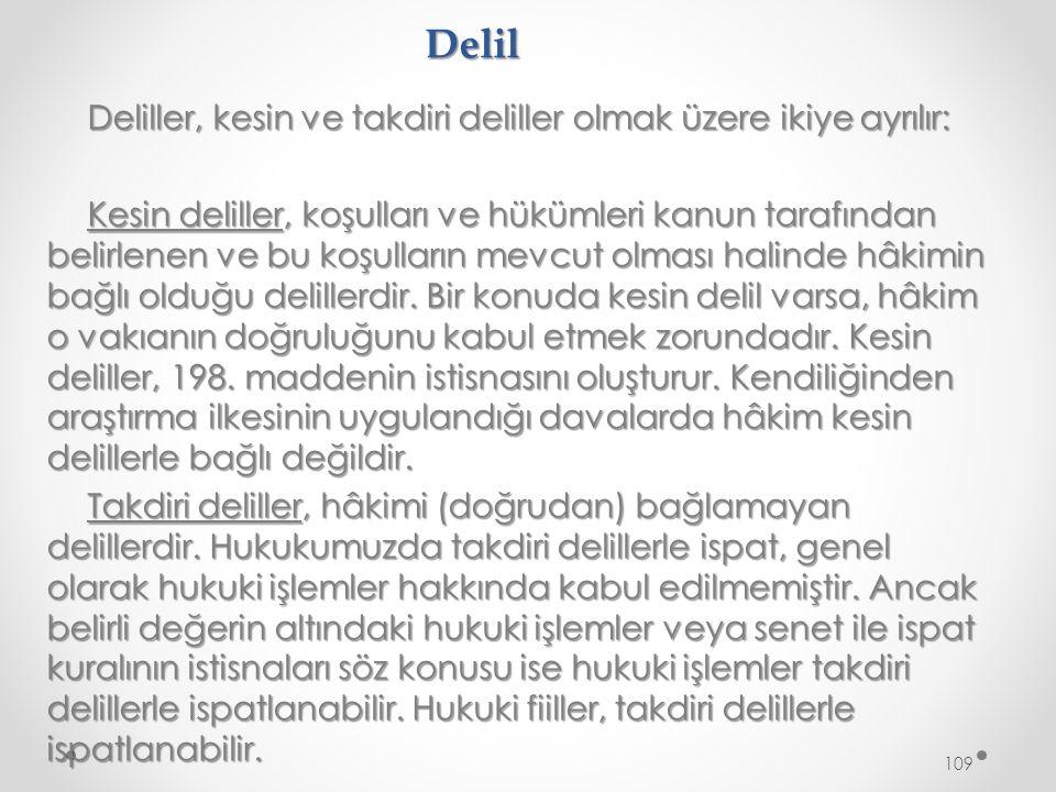 Delil Deliller, kesin ve takdiri deliller olmak üzere ikiye ayrılır: Kesin deliller, koşulları ve hükümleri kanun tarafından belirlenen ve bu koşulların mevcut olması halinde hâkimin bağlı olduğu delillerdir.