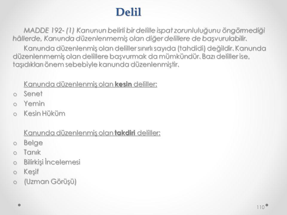 Delil MADDE 192- (1) Kanunun belirli bir delille ispat zorunluluğunu öngörmediği hâllerde, Kanunda düzenlenmemiş olan diğer delillere de başvurulabilir.