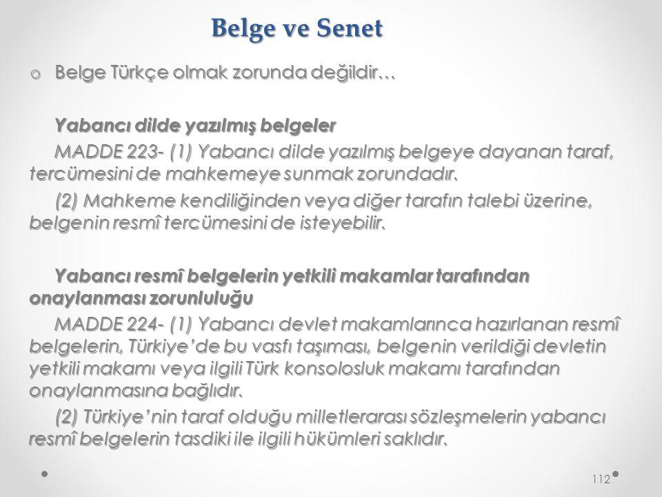 Belge ve Senet o Belge Türkçe olmak zorunda değildir… Yabancı dilde yazılmış belgeler MADDE 223- (1) Yabancı dilde yazılmış belgeye dayanan taraf, tercümesini de mahkemeye sunmak zorundadır.