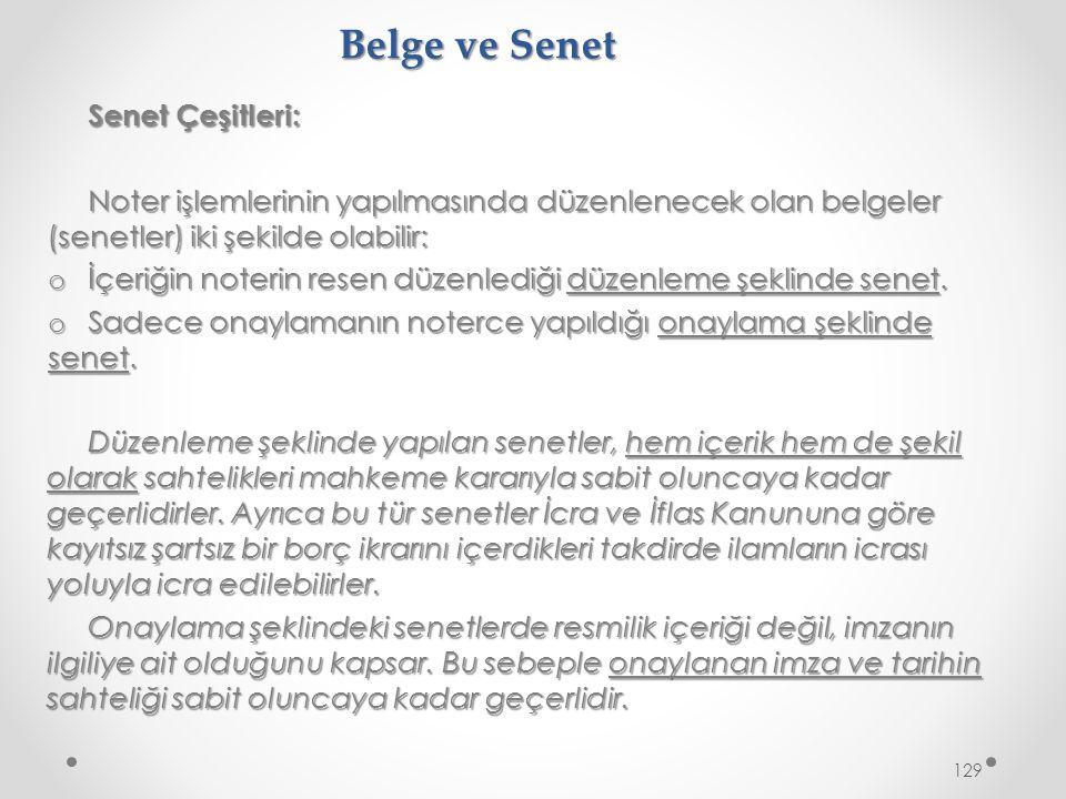 Belge ve Senet Senet Çeşitleri: Noter işlemlerinin yapılmasında düzenlenecek olan belgeler (senetler) iki şekilde olabilir: o İçeriğin noterin resen düzenlediği düzenleme şeklinde senet.