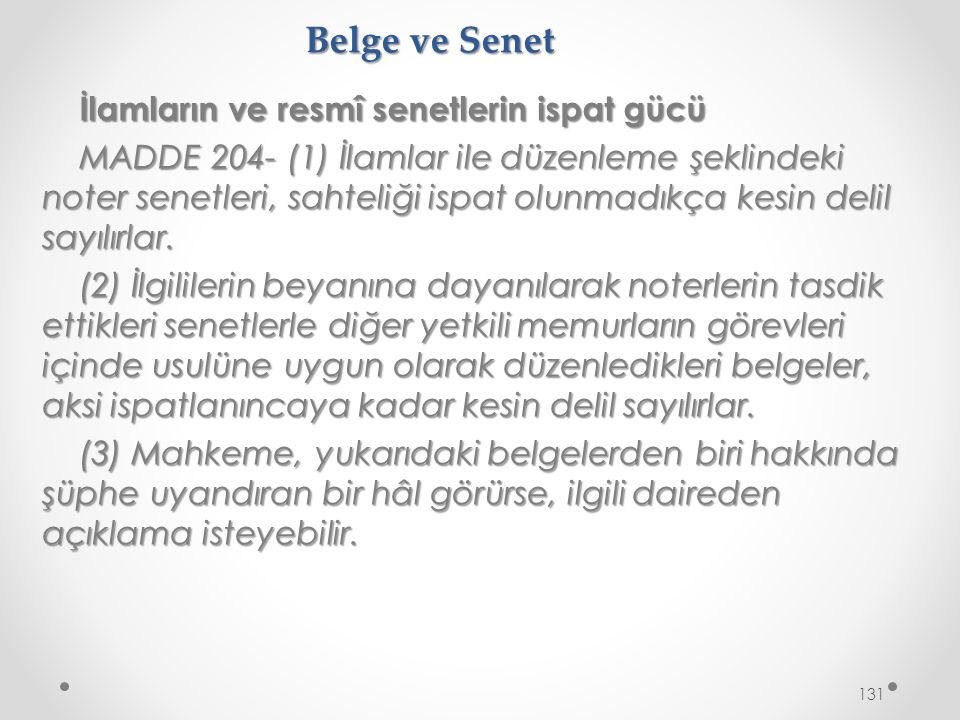 Belge ve Senet İlamların ve resmî senetlerin ispat gücü MADDE 204- (1) İlamlar ile düzenleme şeklindeki noter senetleri, sahteliği ispat olunmadıkça kesin delil sayılırlar.