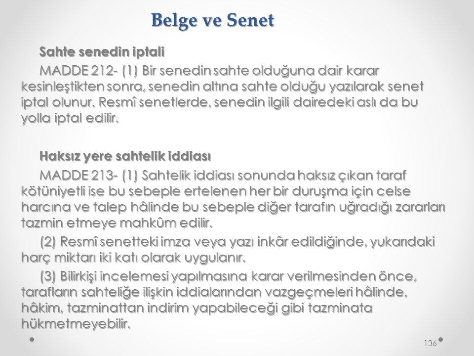 Belge ve Senet Sahte senedin iptali MADDE 212- (1) Bir senedin sahte olduğuna dair karar kesinleştikten sonra, senedin altına sahte olduğu yazılarak senet iptal olunur.