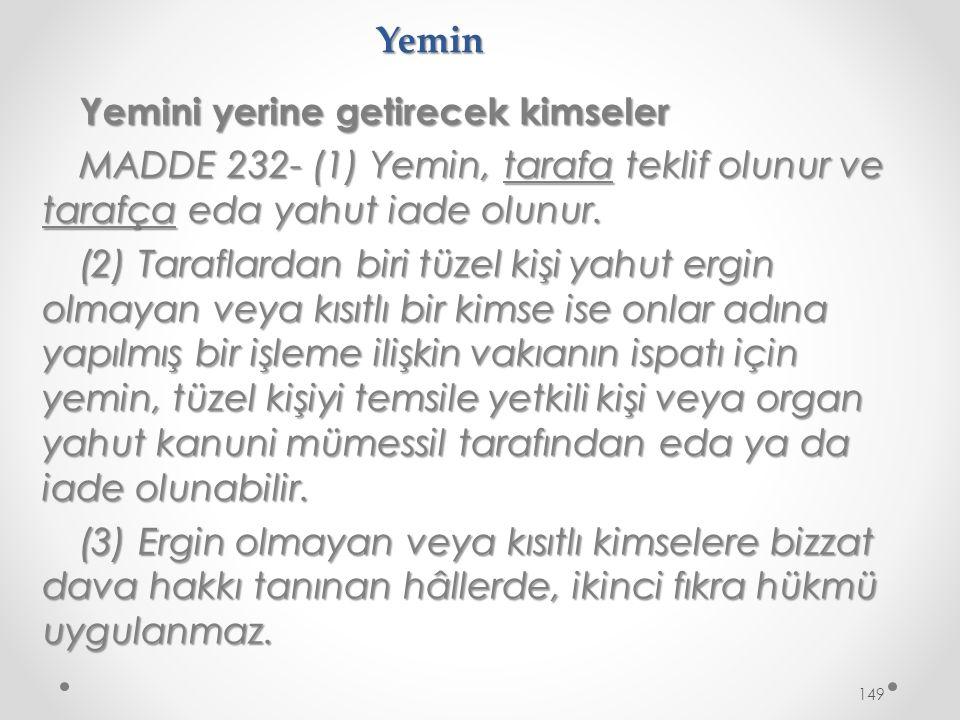 Yemin Yemini yerine getirecek kimseler MADDE 232- (1) Yemin, tarafa teklif olunur ve tarafça eda yahut iade olunur.