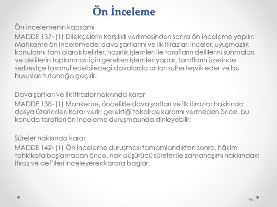 Ön İnceleme Ön incelemenin kapsamı MADDE 137- (1) Dilekçelerin karşılıklı verilmesinden sonra ön inceleme yapılır.