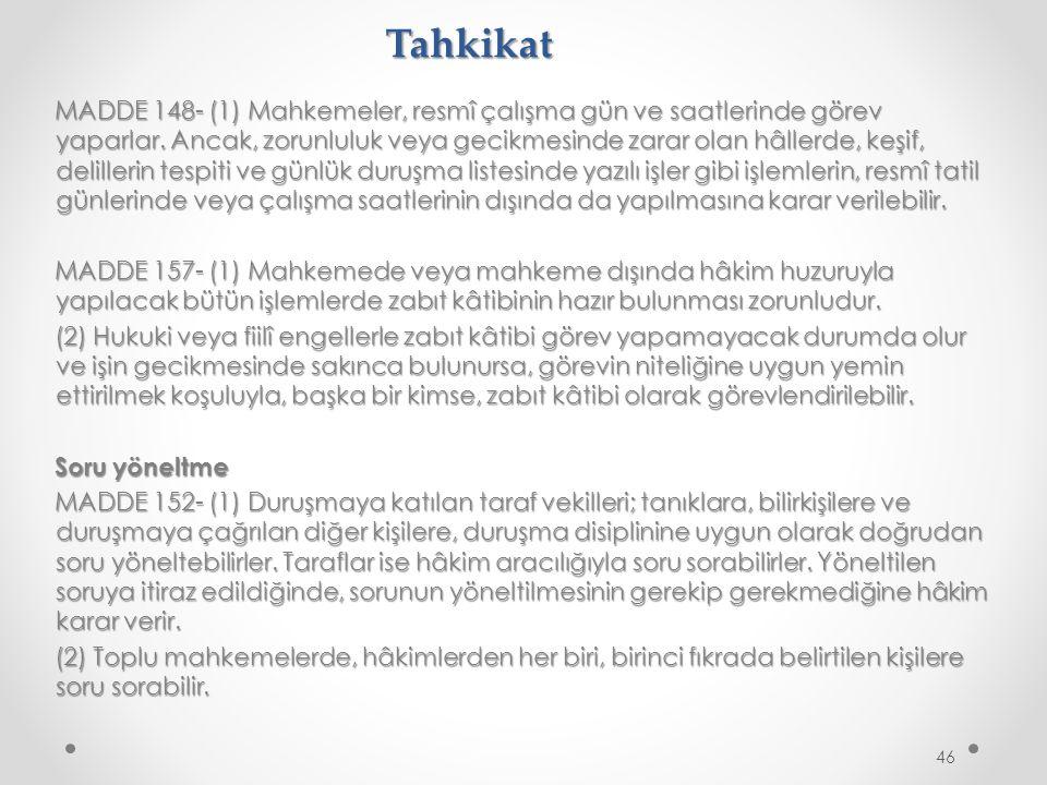 Tahkikat MADDE 148- (1) Mahkemeler, resmî çalışma gün ve saatlerinde görev yaparlar.