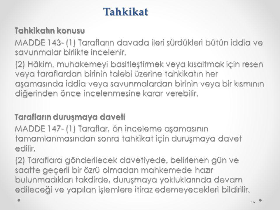 Tahkikat Tahkikatın konusu MADDE 143- (1) Tarafların davada ileri sürdükleri bütün iddia ve savunmalar birlikte incelenir.