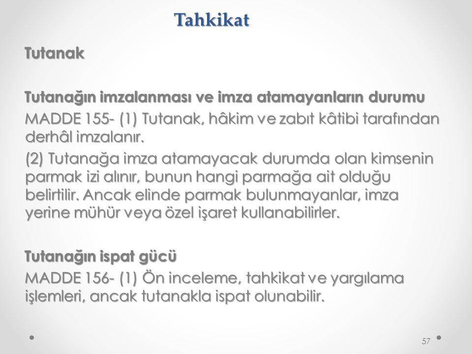 Tahkikat Tutanak Tutanağın imzalanması ve imza atamayanların durumu MADDE 155- (1) Tutanak, hâkim ve zabıt kâtibi tarafından derhâl imzalanır.