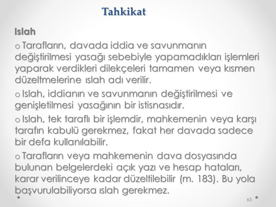 Tahkikat Islah o Tarafların, davada iddia ve savunmanın değiştirilmesi yasağı sebebiyle yapamadıkları işlemleri yaparak verdikleri dilekçeleri tamamen veya kısmen düzeltmelerine ıslah adı verilir.