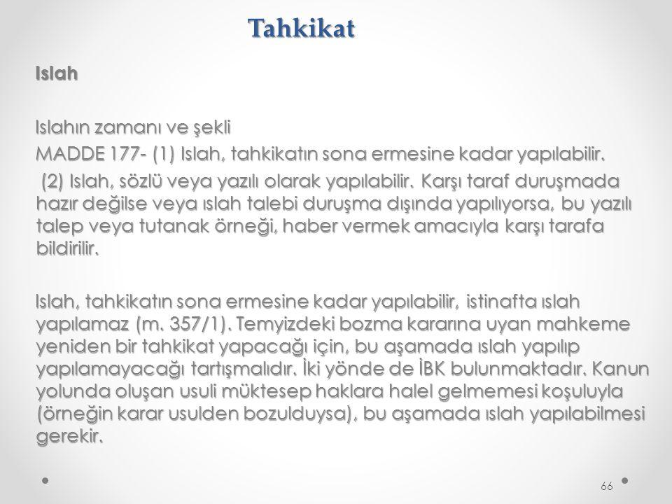 Tahkikat Islah Islahın zamanı ve şekli MADDE 177- (1) Islah, tahkikatın sona ermesine kadar yapılabilir.