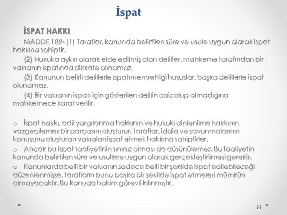 İspat İSPAT HAKKI MADDE 189- (1) Taraflar, kanunda belirtilen süre ve usule uygun olarak ispat hakkına sahiptir.