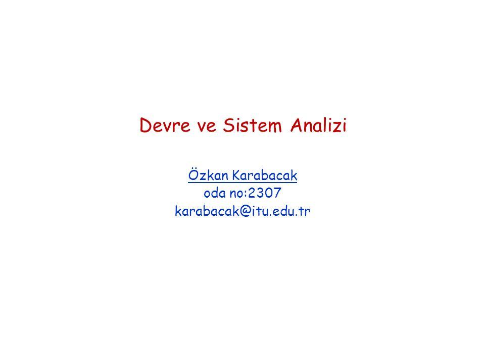 Devre ve Sistem Analizi Özkan Karabacak oda no:2307 karabacak@itu.edu.tr