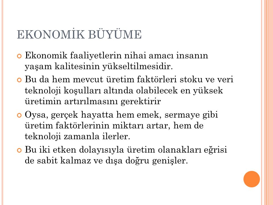 EKONOMİK BÜYÜME Ekonomik faaliyetlerin nihai amacı insanın yaşam kalitesinin yükseltilmesidir.