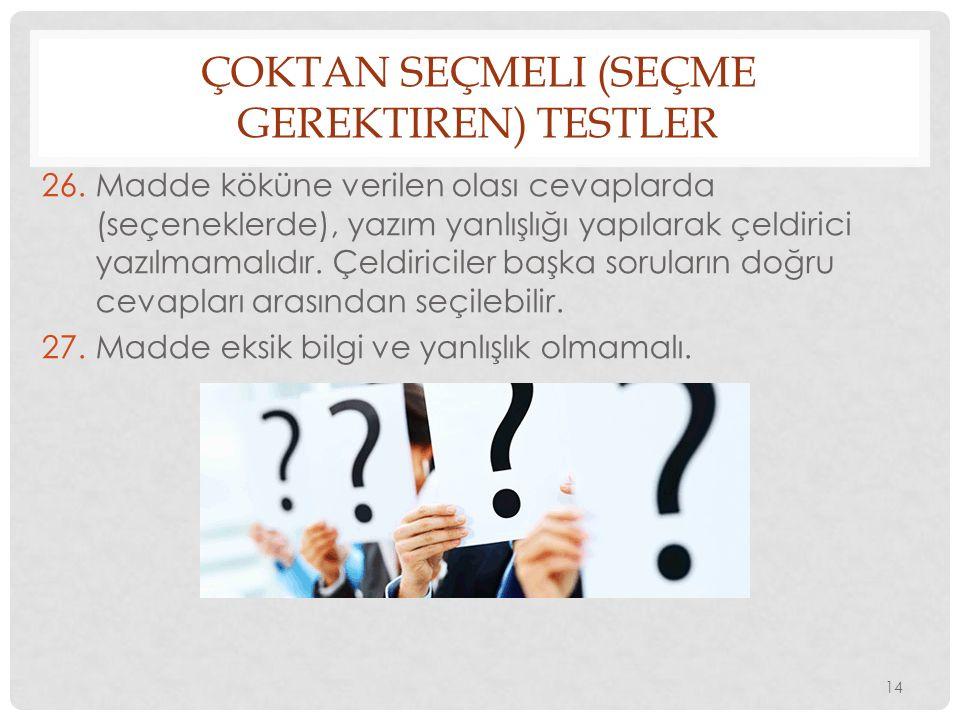 ÇOKTAN SEÇMELI (SEÇME GEREKTIREN) TESTLER 26.Madde köküne verilen olası cevaplarda (seçeneklerde), yazım yanlışlığı yapılarak çeldirici yazılmamalıdır
