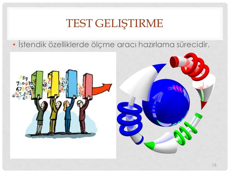 TEST GELIŞTIRME İstendik özelliklerde ölçme aracı hazırlama sürecidir. 15