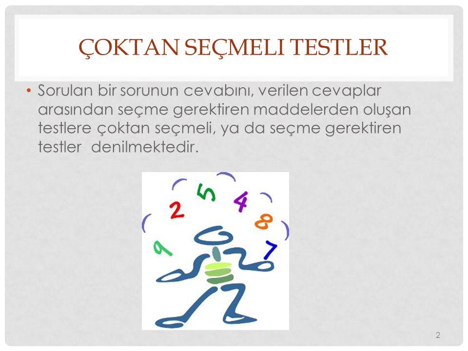 Sorulan bir sorunun cevabını, verilen cevaplar arasından seçme gerektiren maddelerden oluşan testlere çoktan seçmeli, ya da seçme gerektiren testler d