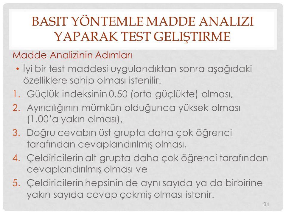 BASIT YÖNTEMLE MADDE ANALIZI YAPARAK TEST GELIŞTIRME Madde Analizinin Adımları İyi bir test maddesi uygulandıktan sonra aşağıdaki özelliklere sahip ol