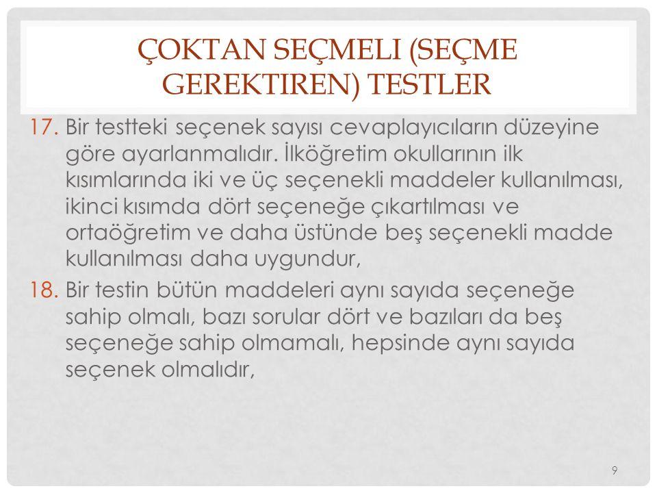 ÇOKTAN SEÇMELI (SEÇME GEREKTIREN) TESTLER 17.Bir testteki seçenek sayısı cevaplayıcıların düzeyine göre ayarlanmalıdır. İlköğretim okullarının ilk kıs