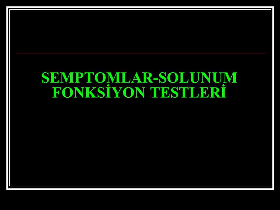 SEMPTOMLAR-SOLUNUM FONKSİYON TESTLERİ