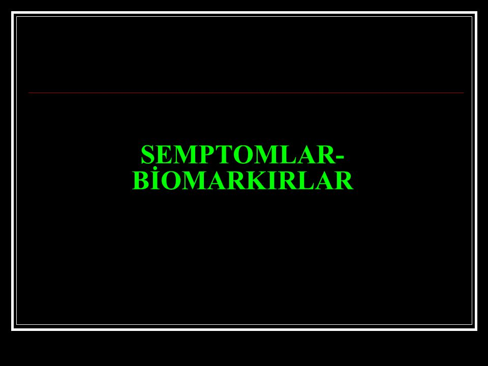 SEMPTOMLAR- BİOMARKIRLAR