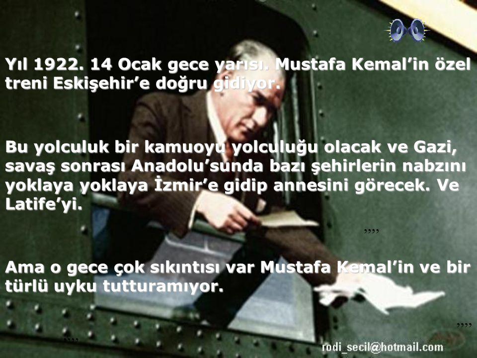 Yıl 1922.14 Ocak gece yarısı. Mustafa Kemal'in özel treni Eskişehir'e doğru gidiyor.