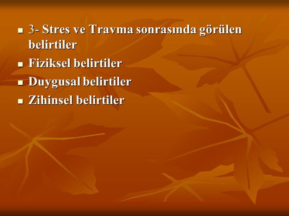3- Stres ve Travma sonrasında görülen belirtiler 3- Stres ve Travma sonrasında görülen belirtiler Fiziksel belirtiler Fiziksel belirtiler Duygusal belirtiler Duygusal belirtiler Zihinsel belirtiler Zihinsel belirtiler