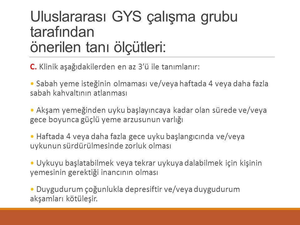 Uluslararası GYS çalışma grubu tarafından önerilen tanı ölçütleri: C. Klinik aşağıdakilerden en az 3'ü ile tanımlanır: Sabah yeme isteğinin olmaması v