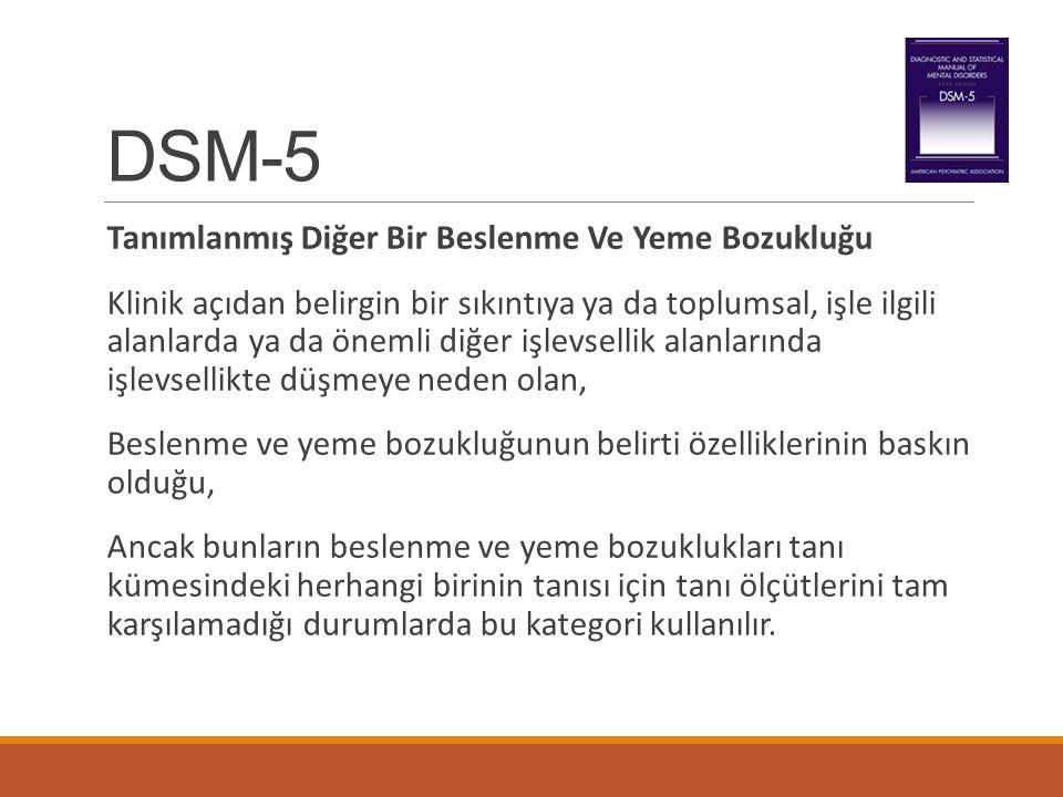 DSM-5 Tanımlanmış Diğer Bir Beslenme Ve Yeme Bozukluğu Klinik açıdan belirgin bir sıkıntıya ya da toplumsal, işle ilgili alanlarda ya da önemli diğer