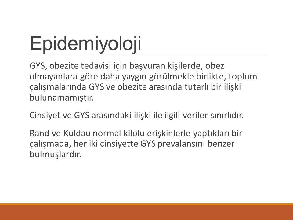 Epidemiyoloji GYS, obezite tedavisi için başvuran kişilerde, obez olmayanlara göre daha yaygın görülmekle birlikte, toplum çalışmalarında GYS ve obezi
