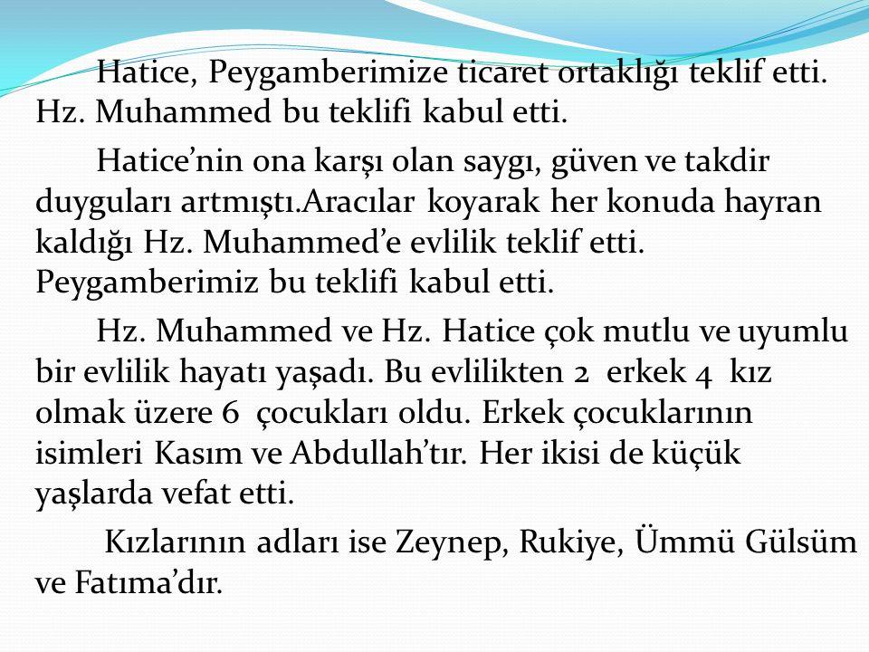Hatice, Peygamberimize ticaret ortaklığı teklif etti. Hz. Muhammed bu teklifi kabul etti. Hatice'nin ona karşı olan saygı, güven ve takdir duyguları a