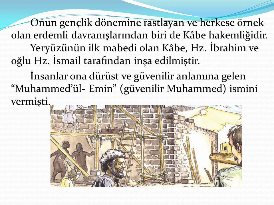 Onun gençlik dönemine rastlayan ve herkese örnek olan erdemli davranışlarından biri de Kâbe hakemliğidir. Yeryüzünün ilk mabedi olan Kâbe, Hz. İbrahim