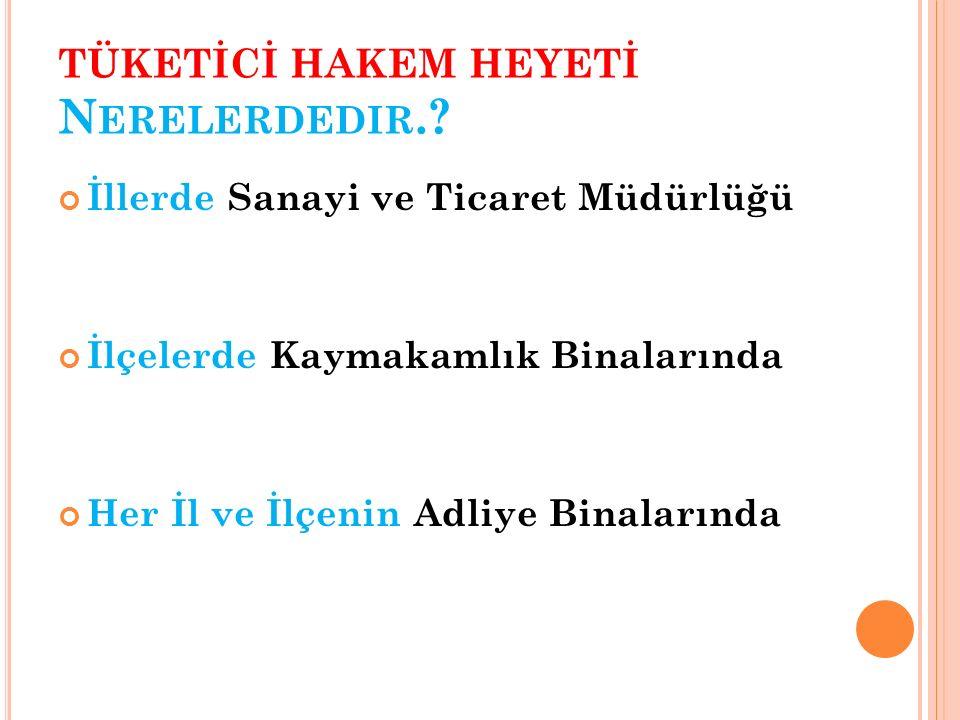 TÜKETİCİ HAKEM HEYETİ N ERELERDEDIR..
