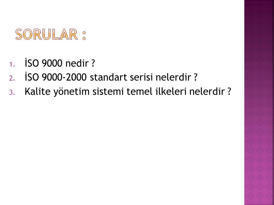 1. İSO 9000 nedir . 2. İSO 9000-2000 standart serisi nelerdir .
