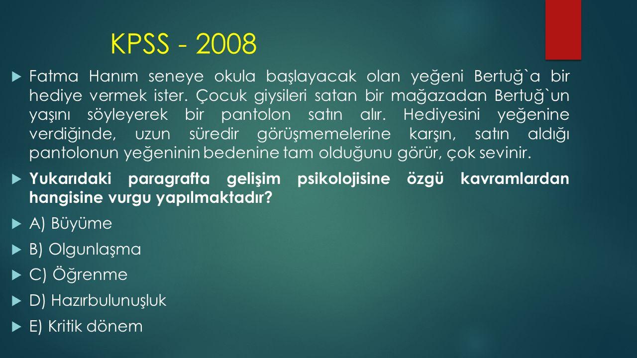 KPSS - 2008  Fatma Hanım seneye okula başlayacak olan yeğeni Bertuğ`a bir hediye vermek ister.