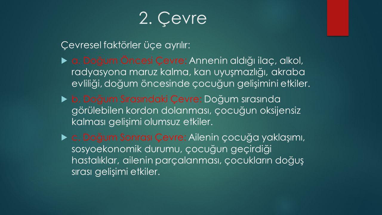 2. Çevre Çevresel faktörler üçe ayrılır:  a.