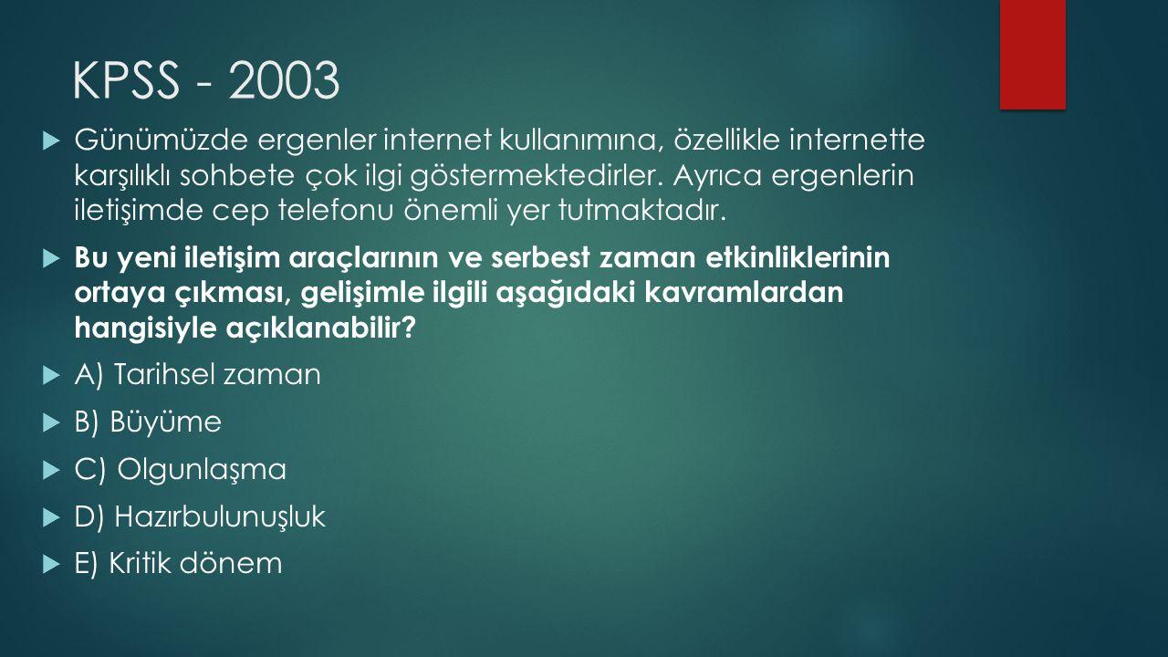 KPSS - 2003  Günümüzde ergenler internet kullanımına, özellikle internette karşılıklı sohbete çok ilgi göstermektedirler.
