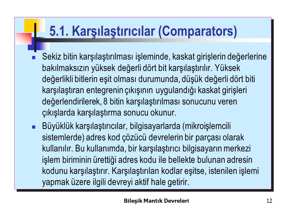 Bileşik Mantık Devreleri 12 5.1. Karşılaştırıcılar (Comparators) Sekiz bitin karşılaştırılması işleminde, kaskat girişlerin değerlerine bakılmaksızın